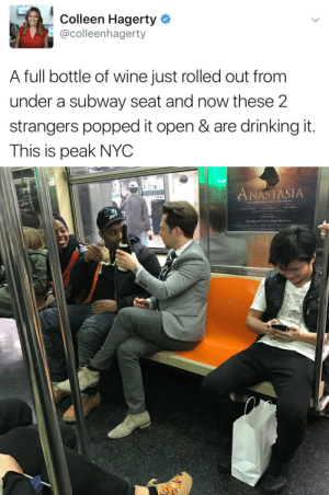 Drinking, Subway, and Wine: Colleen Hagerty  @colleenhagerty  A full bottle of wine just rolled out from  under a subway seat and now these 2  strangers popped it open & are drinking it.  This is peak NYC   ANASTASIA  THE NEW BROADWAY MUSICAL  Breaduay Previces Begin March a3  ANASTASTABROADWAY.COM