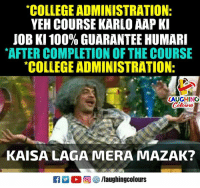 "Anaconda, College, and Indianpeoplefacebook: ""COLLEGE ADMINISTRATION:  YEH COURSE KARLO AAP KI  JOB KI 100% GUARANTEE HUMARI  ""AFTER COMPLETION OF THE COURSE  COLLEGE ADMINISTRATION  AUGHING  KAISA LAGA MERA MAZAK?"