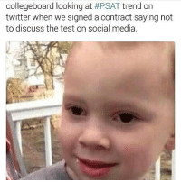 😂😂😂 Cute KingGavin GavinMemes: college board looking at #PSAT trend on  twitter when we signed a contract saying not  to discuss the test on social media. 😂😂😂 Cute KingGavin GavinMemes