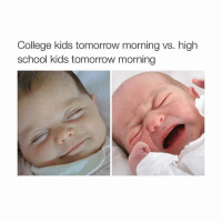 high-school-kids: College kids tomorrow morning vs. high  school kids tomorrow morning