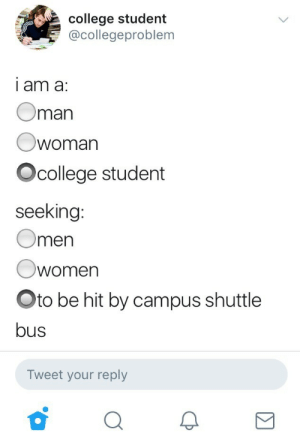 College, Target, and Tumblr: college student  @collegeproblem  I am a  Oman  woman  Ocollege student  seeking:  Omen  Owomen  Oto be hit by campus shuttle  bus  Tweet your reply redvelvethologram:  Finally some relatable content