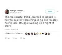 Funny Memes. Updated Daily! ⇢ FunnyJoke.tumblr.com 😀: College Student  @CollegeStudent  Follow  The most useful thing I learned in college is  how to quiet my breathing so no one realizes  how much I struggle walking up a flight of  stairs  5:59 PM - 28 Feb 2018  14,023 Retweets 52,457 Likes  @O●▲约二1E.@  9141 14K ㅇ 52K Funny Memes. Updated Daily! ⇢ FunnyJoke.tumblr.com 😀