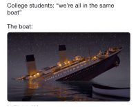 """College, Boat, and All: College students: """"we're all in the same  boat""""  The boat:"""