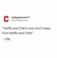 "Chill, College, and Memes: CollegefessionTM  @collegefession  ""Netflix and Chill is only one D away  from Netflix and Child.""  UNL My new favorite page is @collegefessing 😂 They post the funniest college confessions 😝📚"