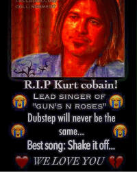 Dubstep, Guns, and Love: COLLIN COMEDY  RI.P urt cobain!  LEAD SINGER OF  II  GUNS N ROSES  Dubstep will never be the  same  Bestsong: Shake it 000  WE LOVE YOU