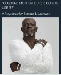 """Mr. Smee's Now that's some funny shit!!!: """"COLOGNE MOTHERFUCKER, DO YOU  USE IT?  A fragrance by Samuel L Jackson Mr. Smee's Now that's some funny shit!!!"""
