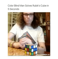 Memes, 🤖, and Cube: Color Blind Man Solves Rubik's Cube in  5 Seconds  COHMEDYIIG omg how ?!?!?