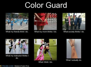 Guard Girl Problems: Color Guard  What society thinks I do.  What my friends think I do.  What my mom thinks I do.  What my instructor thinks I  do.  What I actually do.  What I think I do.  FRABZ.COM MEMES & FUNNY PICS Guard Girl Problems