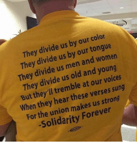 Versing: color  They divide us by our women  us by tongue  our They divide men and young  They divide us and They divide us old our sung  tremble at But they'll these verses they hear strong  When makes us For the union Forever