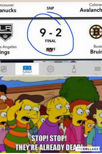 Jesus, Bruins took a beating tonight  -Tazer: Colorad  nCOuver  SNP  Avalanch  anucks  LA  FINAL  s Angeles  Bosto  STV  Bruir  9:17  STOP! STOP!  THEYREALREADY COLLAGE Jesus, Bruins took a beating tonight  -Tazer