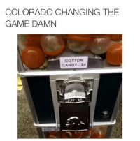 Candy, Fucking, and Funny: COLORADO CHANGING THE  GAME DAMN  COTTON  CANDY -$4 Fuck it im moving to colorado
