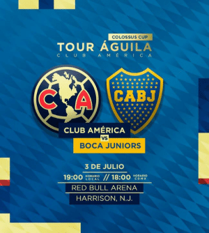¡Sólo faltan 2⃣ días para que el #TourÁguila llegue a Nueva Jersey! 🦅  América 🆚 Boca Juniros 🏆 Colossus Cup 📅 3 de julio 🏟 Red Bull Arena  Boletos 🎟: http://bit.ly/TANewJersey2019: COLOSSUS CUP  TOUR AGUILA  AMERICA  CLUB  CABJ  CLUB AMÉRICA  VS  BOCA JUNIORS  3 DE JULIO  //18:00  19:00  HORARIO  LOCAL  HORARIO  CDMX  RED BULL ARENA  HARRISON, N.J. ¡Sólo faltan 2⃣ días para que el #TourÁguila llegue a Nueva Jersey! 🦅  América 🆚 Boca Juniros 🏆 Colossus Cup 📅 3 de julio 🏟 Red Bull Arena  Boletos 🎟: http://bit.ly/TANewJersey2019