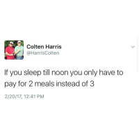"Jesus, Kendall Jenner, and Memes: Colten Harris  @Harris Colten  If you sleep till noon you only have to  pay for 2 meals instead of 3  2/20/17, 12:41 PM ""I follow @kalesalad and u should too"" - Kendall Jenner and Jesus"