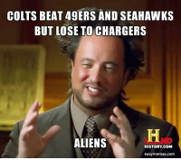 COLTS BEAT 49ERS AND SEAHAWKS  BUT LOSE TO CHARGERS  ALIENS  HISTORY COM  easy memes.com http://t.co/XZ7woafROp