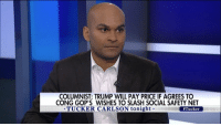 """Memes, 🤖, and Gop: COLUMNIST: TRUMP WILL PAY PRICE IF AGREES TO  CONG GOP S WISHES TO SLASH SOCIAL SAFETY NET  TUCKER CARLSON tonight  """"I'm going to tell you a secret Tucker..."""" Reihan Salam talked to TuckerCarlson about why Americans supported DonaldTrump, even when top GOP leaders did not."""
