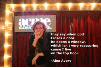 "God, Tumblr, and Blog: COM  they say when god  Closes a door  he opens a window,  which isn 't very reassuring  cause l live  on the top floor.  Alex Avery <p><a href=""http://great-quotes.tumblr.com/post/162443985847/closes-a-door-more-cool-quotes"" class=""tumblr_blog"">great-quotes</a>:</p>  <blockquote><p>Closes a door<br/><br/><a href=""http://cool-quotes.net/"">MORE COOL QUOTES!</a></p></blockquote>"