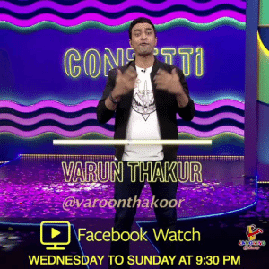 Tip for the day #ConfettiIndia: COM TO  VARUN THAKUR  @varoonthakoor  Facebook Watch  LAUGHING  Coclas  WEDNESDAY TO SUNDAY AT 9:30 PM Tip for the day #ConfettiIndia