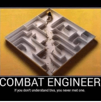 Memes, Never, and 🤖: COMBAT ENGINEER  If you don't understand this, you never met one.