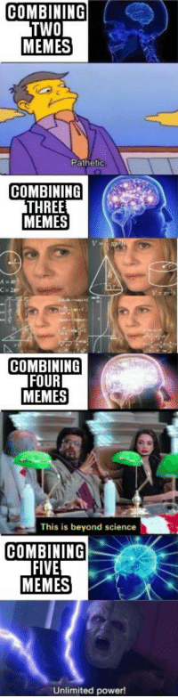 The perfect meme doesnt exi.: COMBININOG  TWO  MEMES  athetic  COMBINING  THREE  MEMES  C-2  COMBINING  FOUR  MEMES  This is beyond science  OMBINING  FIVE  MEMES  Unlimited power! The perfect meme doesnt exi.