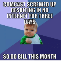 It was still 72 hours of hell: COMCAST SCREWED UP  RESULTING IN NO  INTERNET FOR THREE  DAYS  $0.00 BILL THIS MONTH  DOWNLOAD MEME GENERATOR FROM HTTP ://MEMECRUNCH.COM It was still 72 hours of hell
