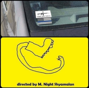 No step on Snek!: COME AND TAKE IT  directed by M. Night Shyamalan No step on Snek!