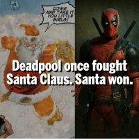 Don't mess with Santa!👊🏻: COME  AND TAKE IT  YOU LITTLE  GIRLS!  Deadpool once fought  Santa Claus Santa won. Don't mess with Santa!👊🏻