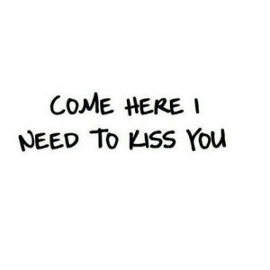 Kiss, Net, and You: COME HERE I  NEED To KISS You https://iglovequotes.net/