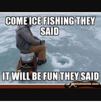 I'll pass! fishing fish fishinglife memes meme icefishing salt bass outdoors: COME ICE FISHING THEY  SAID  IT WILL BE FUN THEY SAID  COm I'll pass! fishing fish fishinglife memes meme icefishing salt bass outdoors