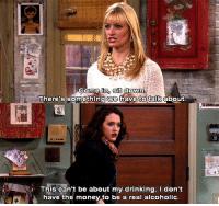 Memes, Alcohol, and Alcoholic: Come in  sit down  There's something we have to talk  about.  This can't be about my drinking. don't  have the money to be a real alcoholic 2 Broke Girls