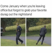 Durag, Memes, and Office: Come January when you're leaving  office but forgot to grab your favorite  durag out the nightstand 😂😂😂😂😂😂 pettypost pettyastheycome straightclownin hegotjokes jokesfordays itsjustjokespeople itsfunnytome funnyisfunny randomhumor barackobama
