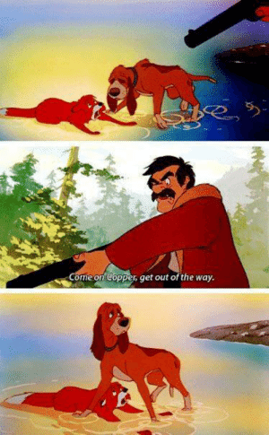 The Fox and the Hound: Come on Copper, get out of the way. The Fox and the Hound