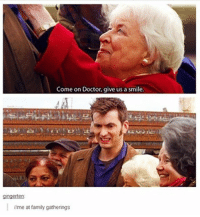 Doctor, Family, and Memes: Come on Doctor, give us a smile.  gingerten  //me at family gatherings Welcome to Doctor Who Tuesday! doctorwhotuesday doctorwho dw bbc whovian whovians whoviansunite whoviansarecool thedoctor thetenthdoctor tenthdoctor davidtennant