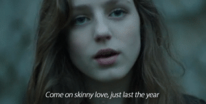 https://iglovequotes.net/: Come on skinny love, just last the year https://iglovequotes.net/
