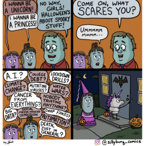 [OC] Sillyburg: Costume Time: COME ON, WHAT  SCARES YOU?  WANNA BE  A UNICORN!  I WANNA BE HALLOWEEN'S  (A PRINCESS! ABOUT SPOOKY  NO WAY,  GIRLS!  STUFF!  UMMMMM  MMMM...  LOCKDOWN  DRILLS?  (A.I.?CoLEGE  DEBT?  CLIMATE  MUTATING  VIRUSES?WARS?/  NOBODY  TRUSTING  EVERYTHING? ANYTHING?  DEEP FAKES?  AUTOMATION?  WATER  CHANGE?  CANCER  FROM  SOCIAL  MEDIA-INDUCED  DEPRESSION  BIG  DATA?  DEATH  JUST IN  GENERAL?  sillyburg-comics  by n [OC] Sillyburg: Costume Time