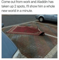 Aladdin, Memes, and Taken: Come out from work and Aladdin has  taken up 2 spots, I'll show him a whole  new world in a minute. Classic Aladdin