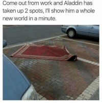 Aladdin, Memes, and Taken: Come out from work and Aladdin has  taken up 2 spots, l'Il show him a whole  new world in a minute. Aladdin better watch out (@bustle)