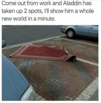 Aladdin, Funny, and Taken: Come out from work and Aladdin has  taken up 2 spots, l'll show him a whole  new world in a minute. 😂😂😂😂😂😂