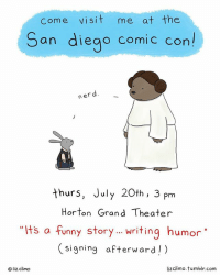 "Funny, Memes, and Nerd: Come visit me at the  San diego comic con!  nerd  thurs, July 20th, 3 pm  Horton Grand Theater  ""Its a funny story... writing humor""  Hts a funny story riting humor  (signing afterward!)  Oliz climo  lizclimo.tumblr.com 👋🏼 comiccon2017"