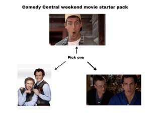 Starter Packs, Comedy Central, and Movie: Comedy Central weekend movie starter pack  1  Pick one Comedy Central weekend movie starter pack