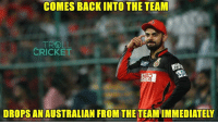 Memes, Troll, and Cricket: COMES BACK INTO THE TEAM  TROLL  CRICKET  ZEE  HERO  DROPS AN AUSTRALIAN FROM THE TEAMIMMEDIATELY Virat Kohli is back. Shane Watson misses out. :D  <aVAn>