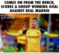Drugs, Memes, and Real Madrid: COMES ON FROM THE BENCH,  SCORES A GROUP WINNING GOAL  AGAINST REAL MADRID  FBOTBALL  IS MY DRUGG  BNB  Evan Marco Reus wins the group for Bvb!   By : Football is my Drug