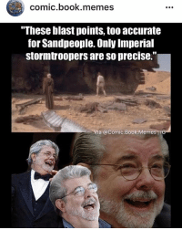 """Memes, Rey, and Stormtrooper: comic book  memes  """"These blast points, too accurate  for Sandpeople. Only Imperial  stormtroopers are so precise.""""  Via @Comic, Book Memes l IG Sandpeople must have reeeeally bad aims 😂 Senior Mod: Rey, SWHub"""