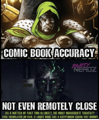"Facts, Memes, and Movies: COMIC BOOKACCURACY  PARE  2  NOT EVEN REMOTELY CLOSE  AS A MATTER OF FACT THIS IS LIKELY THE MOST INACCURATE TRAESTY  EVER TRANSLATED ON FILM. IT LOOKS MORE LIKE A KRYPTONIAN CRASH TEST DUMMY. 🤔Have you ever just wondered WTF someone was thinking when they were like: ""I KNOW! LET'S MAKE DR.DOOM a MOODY TEENAGER who has no social grace or charisma and we'll wrap him in aluminium foil with green glowy highlights and throw him in our version of ""outworld"" for most of the movie... That's A GREAT idea!!"" . . Fant4stic = epicfailure . . thor raiden hela Marvel movies cosplayers drax netflix x23 panel lukecage negan comingsoon cosplayer blackpanther cosplay nerd infinitywar Thanos geekgirl partynerdz deadpool spiderman guardiansofthegalaxy defenders"