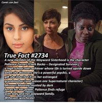 Family, Life, and Memes: Comic con fact  True Fact#2734  A newmemberofthe Wayward Sisterhood is the character  Patience Turner(Clark Backo-Designated Survivor)  PatienceTurner(Clark Backo -Designated Survivor)  a highschoolove-achiever whose life is turned upside down  when shediscoversshe's a powerful psychic a  when shediscovers she's a powerful psychic, a  gift she inheritedifrom her estranged  grandmothert and'season one Supernatural character)  Missouri Moseley. Hunted by darlk  inted by dark  forcesfor her powe Patience finds refuge  @thesam  with Jodvand her Wayward family.  athesam winchester Looks like this new character will be my fav in the spinoff TBH ➖➖➖➖➖➖➖➖➖➖➖➖➖➖➖➖➖ supernaturalfacts supernaturaltumblr supernatural spn spnfacts dean thecw sam supernaturalfamily Castiel spn12 spnfunny jensenackles supernaturalfunny gifs samwinchester jaredpadalecki menofletters alwayskeepfighting deanwinchester spnau winchester cas mishacollins tvd supernaturalseason12 youareenough