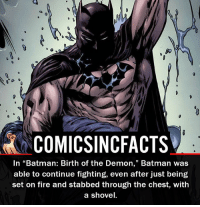 "Batman, Disney, and Fire: COMIC SINCFACTS  In ""Batman: Birth of the Demon,"" Batman was  able to continue fighting, even after just being  set on fire and stabbed through the chest, with  a shovel. TOO OP... Please Turn On Your Post Notifications For My Account😜👍! - - - - - - - - - - - - - - - - - - - - - - - - Batman Superman DCEU DCComics DeadPool DCUniverse Marvel Flash MarvelComics MCU MarvelUniverse Netflix DeathStroke JusticeLeague StarWars Spiderman Ironman Batman Logan TheJoker Like4Like L4L WonderWoman DoctorStrange Flash JusticeLeague WonderWoman Hulk Disney CW DarthVader Tonystark Wolverine"