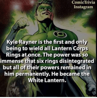 Who's your favorite lantern? dc dccomics dceu dcu dcrebirth dcnation dcextendeduniverse batman superman manofsteel thedarkknight wonderwoman justiceleague cyborg aquaman martianmanhunter greenlantern theflash greenarrow suicidesquad thejoker harleyquinn comics injusticegodsamongus: Comic Trivia  Instagram.  Kyle Rayner is the first and only  being to wield all Lantern Corp  Rings at once. The power was so  immense that six rings disintegrated  but all of their powers remained in  him permanently. He became the  hite Lantern. Who's your favorite lantern? dc dccomics dceu dcu dcrebirth dcnation dcextendeduniverse batman superman manofsteel thedarkknight wonderwoman justiceleague cyborg aquaman martianmanhunter greenlantern theflash greenarrow suicidesquad thejoker harleyquinn comics injusticegodsamongus