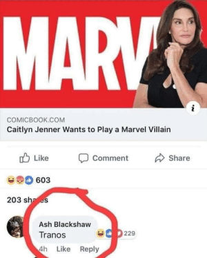 Ash, Caitlyn Jenner, and Dank: COMICBOOK.COM  Caitlyn Jenner Wants to Play a Marvel Villain  ub Like Comment  Share  603  203 sh es  Ash Blackshaw  Tranos  4h Like Reply  229 Avengers No game. by KirkACola MORE MEMES