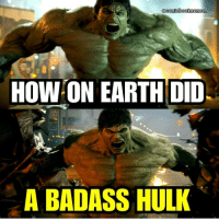 But seriously how ? Do they actually realize that this hulk is supposedly the same hulk from the 2008 incredible Hulk. Blackpanther Mcu Marvel dc dccomics dceu dcu dcrebirth dcnation dcextendeduniverse batman superman manofsteel thedarkknight wonderwoman justiceleague cyborg aquaman martianmanhunter greenlantern venom spiderman infinitywar avengers avengersinfintywar ironman thanos: @comicbookmemes  HOW ON EARTHDID  A BADASS HULK But seriously how ? Do they actually realize that this hulk is supposedly the same hulk from the 2008 incredible Hulk. Blackpanther Mcu Marvel dc dccomics dceu dcu dcrebirth dcnation dcextendeduniverse batman superman manofsteel thedarkknight wonderwoman justiceleague cyborg aquaman martianmanhunter greenlantern venom spiderman infinitywar avengers avengersinfintywar ironman thanos