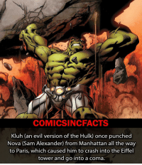 Hulk is the strongest there is! Please Turn On Your Post Notifications For My Account😜👍! - - - - - - - - - - - - - - - - - - - - - - - - Batman Superman DCEU DCComics DeadPool DCUniverse Marvel Flash MarvelComics MCU MarvelUniverse Cosplay DeathStroke JusticeLeague StarWars Spiderman Ironman Batman Logan TheJoker Like4Like L4L WonderWoman DoctorStrange Flash JusticeLeague WonderWoman Hulk Disney CW DarthVader Tonystark Deadshot Wolverine: COMICSIN CFACTS  Kluh (an evil version of the Hulk) once punched  Nova (Sam Alexander) from Manhattan all the way  to Paris, which caused him to crash into the Eiffel  tower and go into a coma. Hulk is the strongest there is! Please Turn On Your Post Notifications For My Account😜👍! - - - - - - - - - - - - - - - - - - - - - - - - Batman Superman DCEU DCComics DeadPool DCUniverse Marvel Flash MarvelComics MCU MarvelUniverse Cosplay DeathStroke JusticeLeague StarWars Spiderman Ironman Batman Logan TheJoker Like4Like L4L WonderWoman DoctorStrange Flash JusticeLeague WonderWoman Hulk Disney CW DarthVader Tonystark Deadshot Wolverine