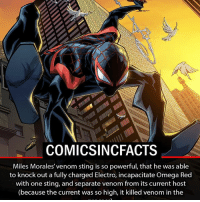 Memes, 🤖, and Mcu: COMICSINC FACTS  Miles Morales' venom sting is so powerful, that he was able  to knock out a fully charged Electro, incapacitate Omega Red  with one sting, and separate venom from its current host  (because the current was so high, it killed venom in the He's way better than peter! Please Turn On Your Post Notifications For My Account😜👍! - - - - - - - - - - - - - - - - - - - - - - - - Batman Superman DCEU DCComics DeadPool DCUniverse Marvel Flash MarvelComics MCU MarvelUniverse Cosplay DeathStroke JusticeLeague StarWars Spiderman Ironman Batman Logan TheJoker Like4Like L4L WonderWoman DoctorStrange Flash JusticeLeague WonderWoman Hulk Disney CW DarthVader Tonystark Wolverine logan